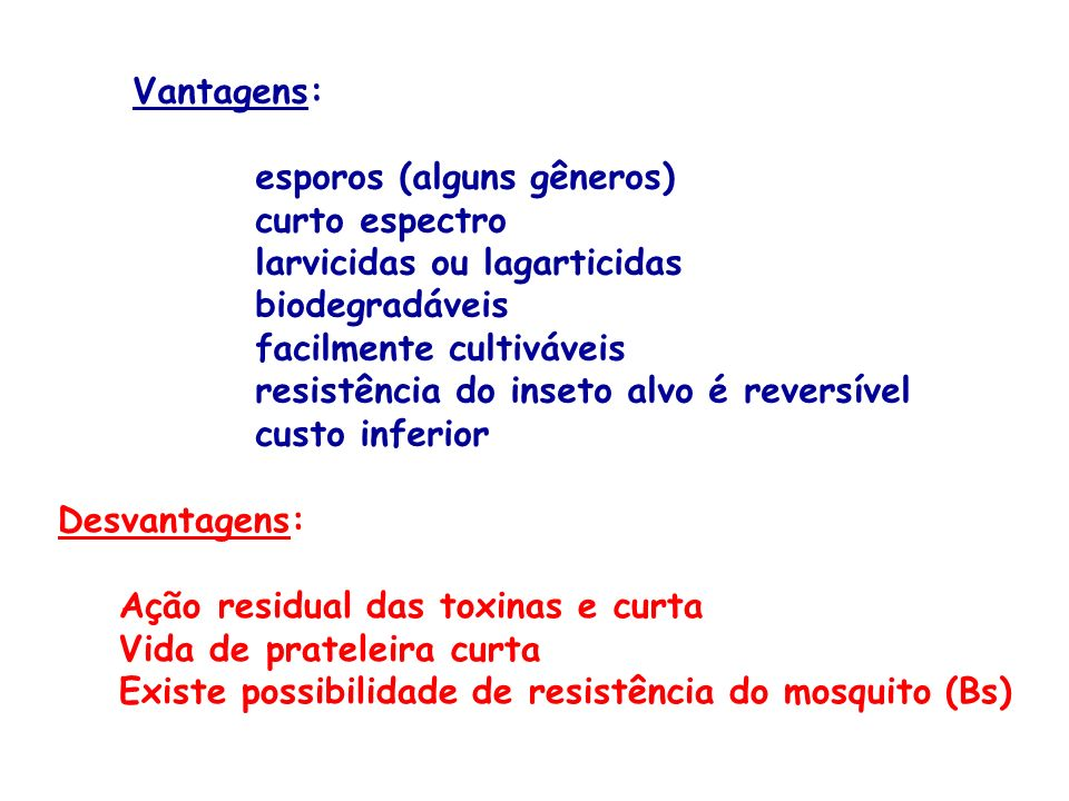 Vantagens: esporos (alguns gêneros) curto espectro. larvicidas ou lagarticidas. biodegradáveis. facilmente cultiváveis.