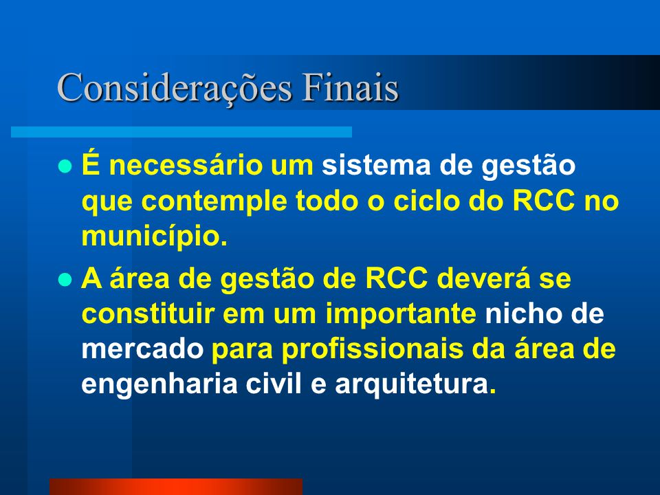 Considerações Finais É necessário um sistema de gestão que contemple todo o ciclo do RCC no município.