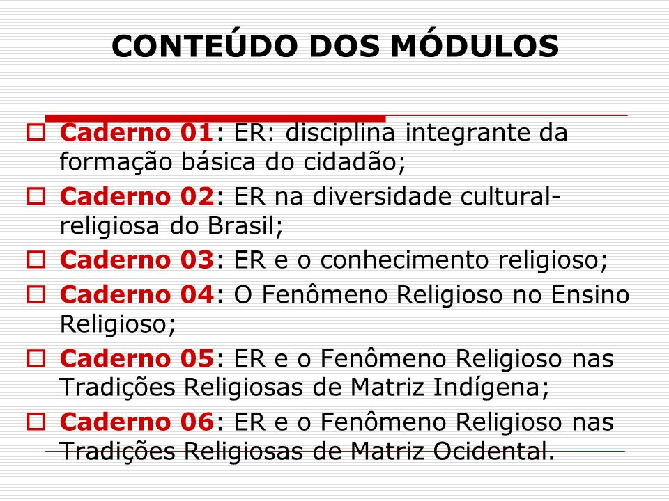 CONTEÚDO DOS MÓDULOS Caderno 01: ER: disciplina integrante da formação básica do cidadão;