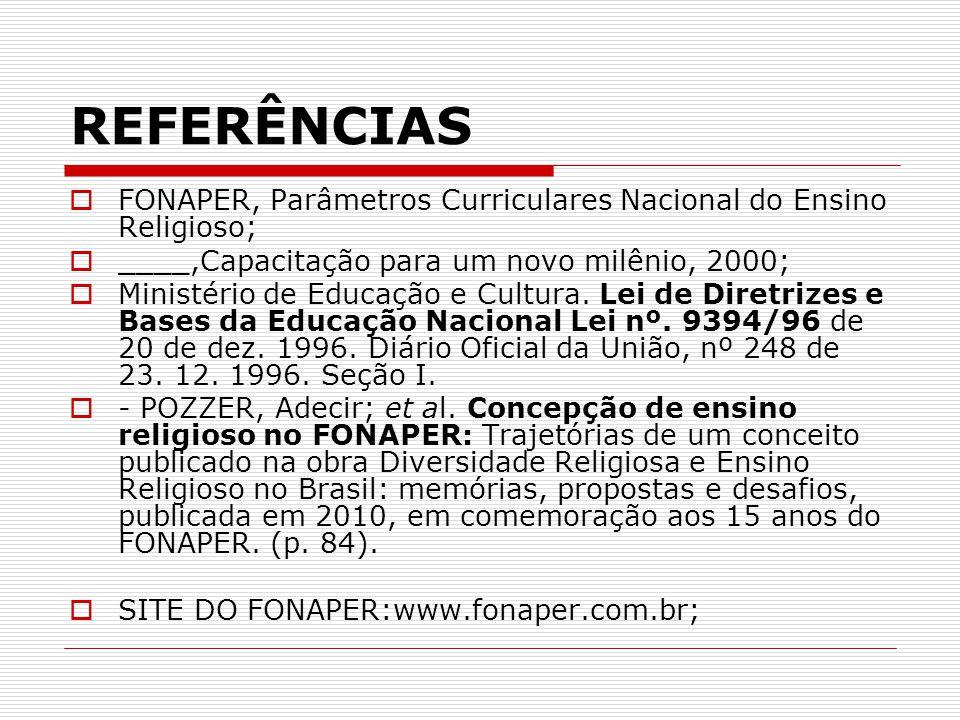 REFERÊNCIAS FONAPER, Parâmetros Curriculares Nacional do Ensino Religioso; ____,Capacitação para um novo milênio, 2000;
