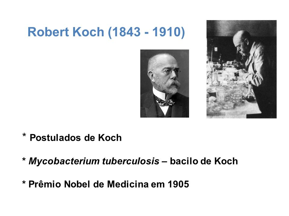 Robert Koch (1843 - 1910) * Postulados de Koch