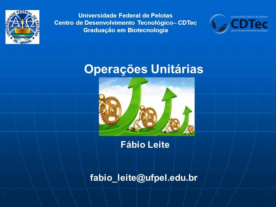 Operações Unitárias Fábio Leite fabio_leite@ufpel.edu.br