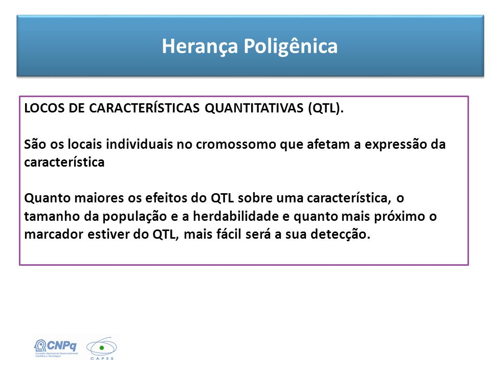 Herança Poligênica LOCOS DE CARACTERÍSTICAS QUANTITATIVAS (QTL).
