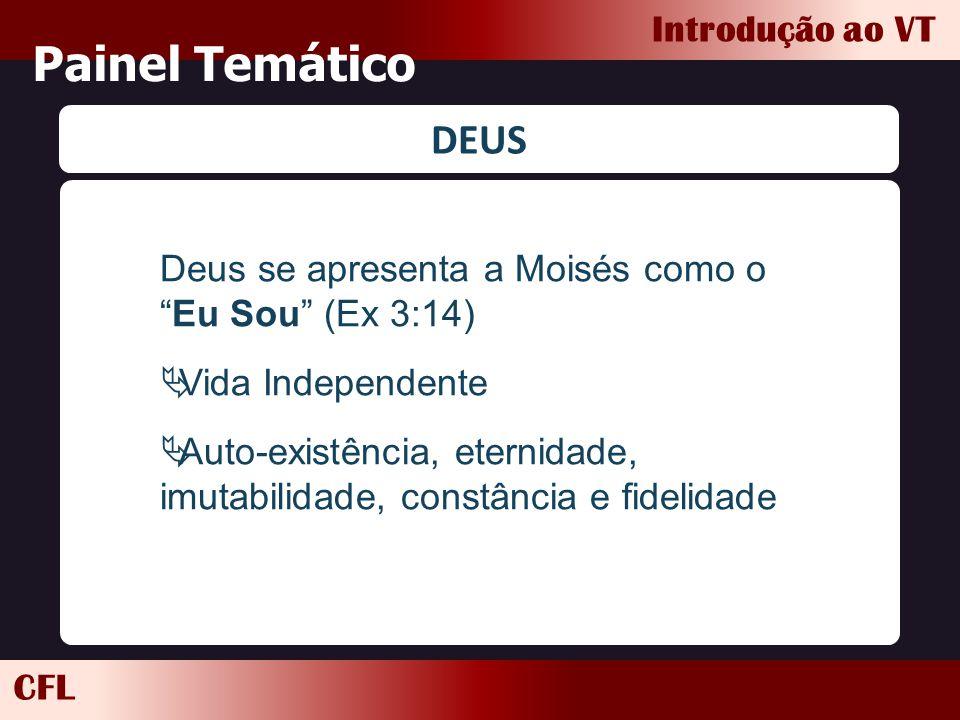 Painel Temático DEUS. Deus se apresenta a Moisés como o Eu Sou (Ex 3:14) Vida Independente.