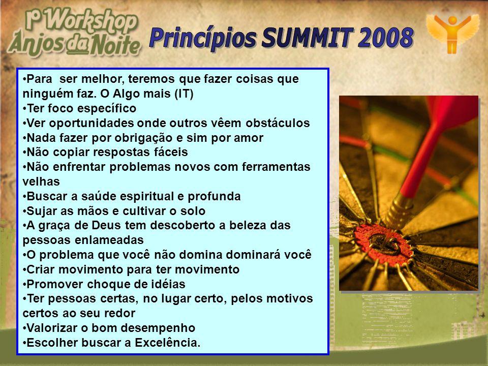 Princípios SUMMIT 2008 Para ser melhor, teremos que fazer coisas que ninguém faz. O Algo mais (IT)
