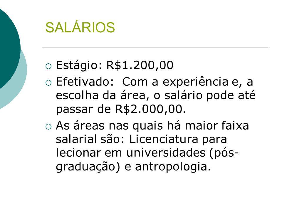 SALÁRIOS Estágio: R$1.200,00. Efetivado: Com a experiência e, a escolha da área, o salário pode até passar de R$2.000,00.