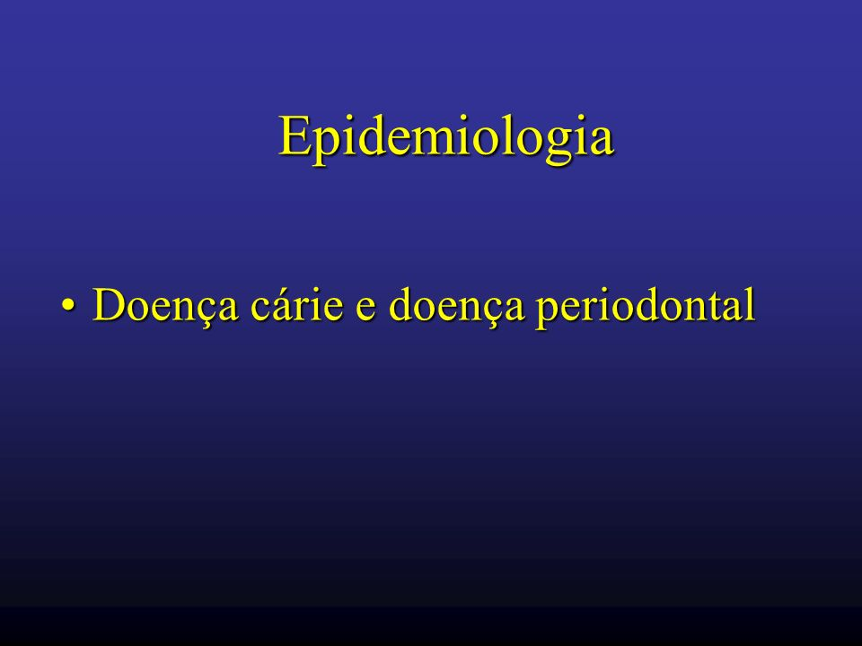 Epidemiologia Doença cárie e doença periodontal
