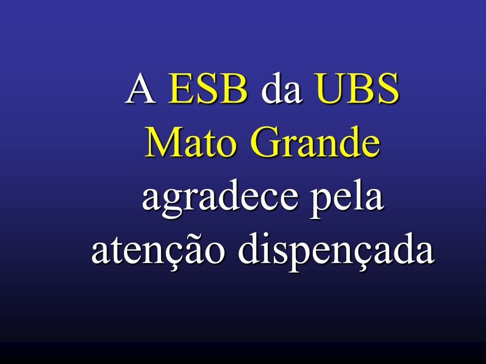 A ESB da UBS Mato Grande agradece pela atenção dispençada