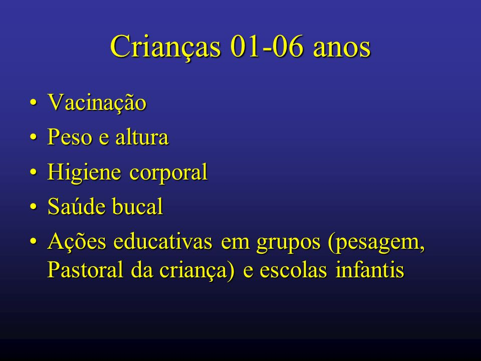 Crianças 01-06 anos Vacinação Peso e altura Higiene corporal