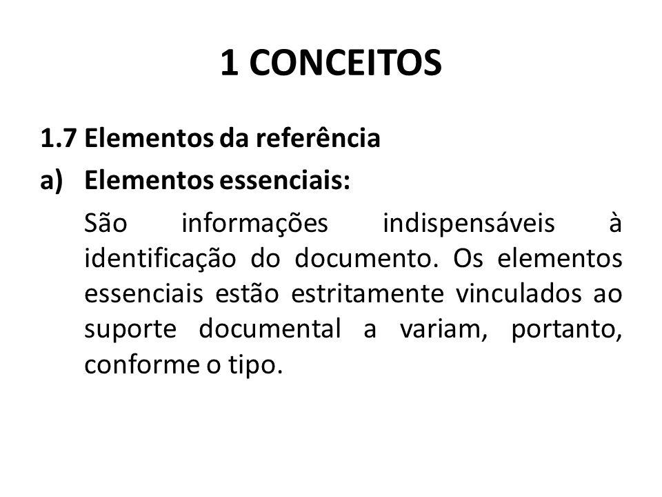 1 CONCEITOS 1.7 Elementos da referência Elementos essenciais:
