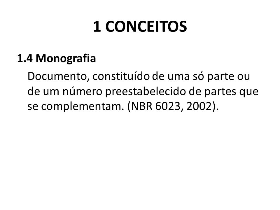 1 CONCEITOS 1.4 Monografia Documento, constituído de uma só parte ou de um número preestabelecido de partes que se complementam.