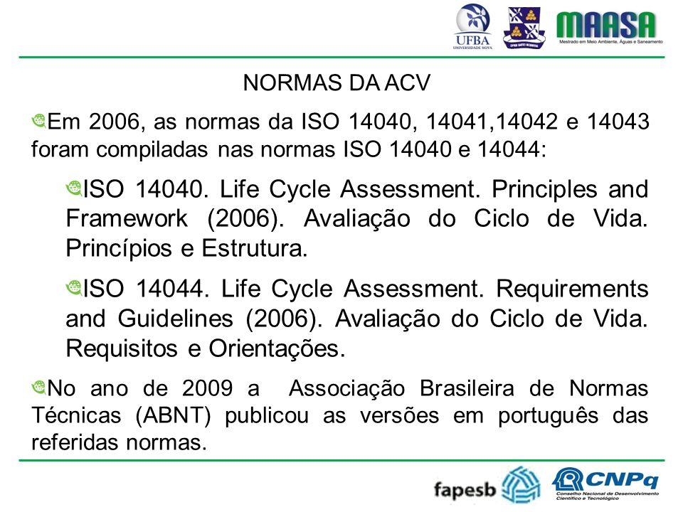 NORMAS DA ACV Em 2006, as normas da ISO 14040, 14041,14042 e 14043 foram compiladas nas normas ISO 14040 e 14044: