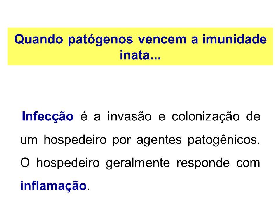 Quando patógenos vencem a imunidade inata...