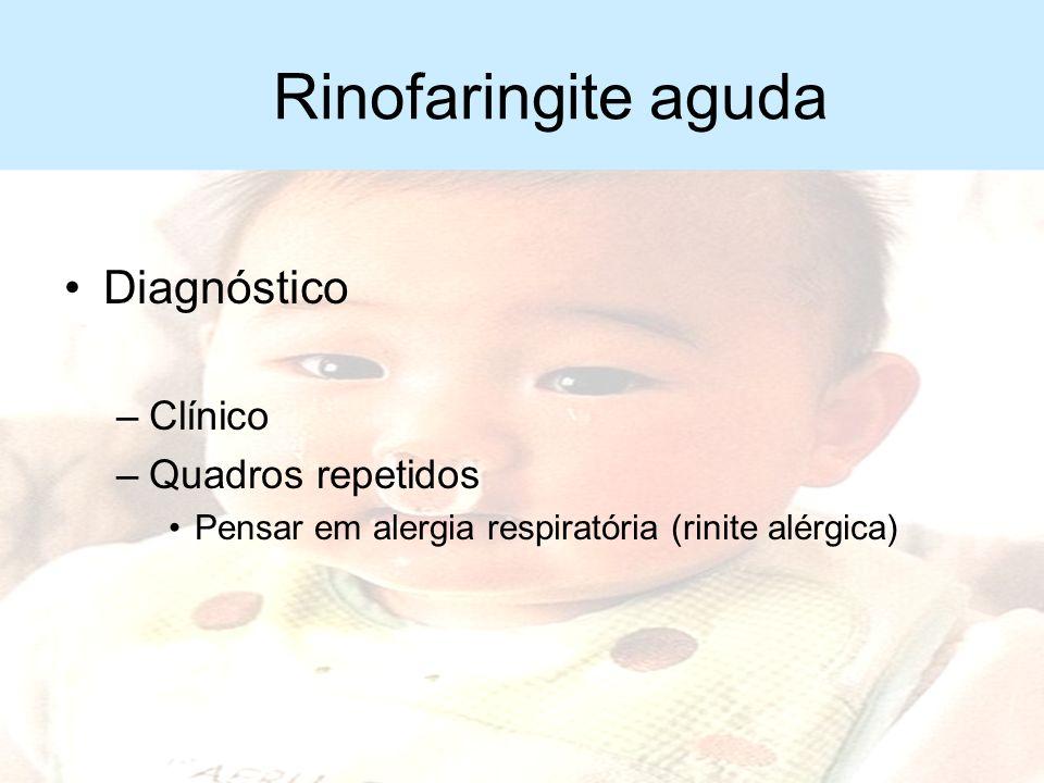 Rinofaringite aguda Diagnóstico Clínico Quadros repetidos