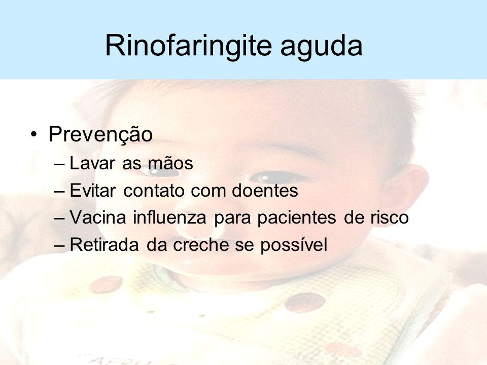 Rinofaringite aguda Prevenção Lavar as mãos Evitar contato com doentes