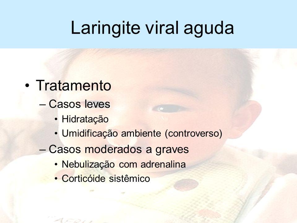 Laringite viral aguda Tratamento Casos leves Casos moderados a graves