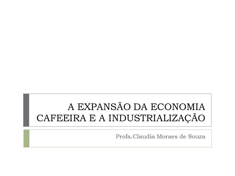 A EXPANSÃO DA ECONOMIA CAFEEIRA E A INDUSTRIALIZAÇÃO