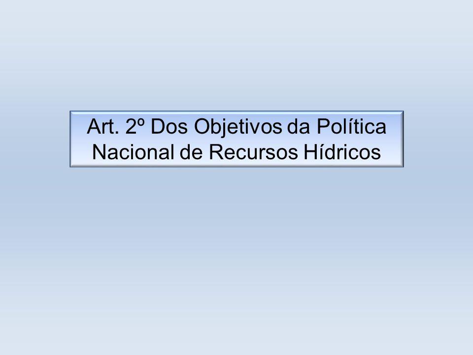 Art. 2º Dos Objetivos da Política Nacional de Recursos Hídricos
