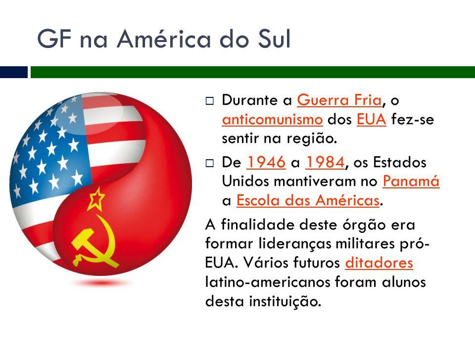GF na América do Sul Durante a Guerra Fria, o anticomunismo dos EUA fez-se sentir na região.
