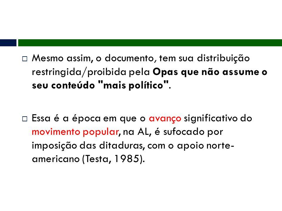 Mesmo assim, o documento, tem sua distribuição restringida/proibida pela Opas que não assume o seu conteúdo mais político .
