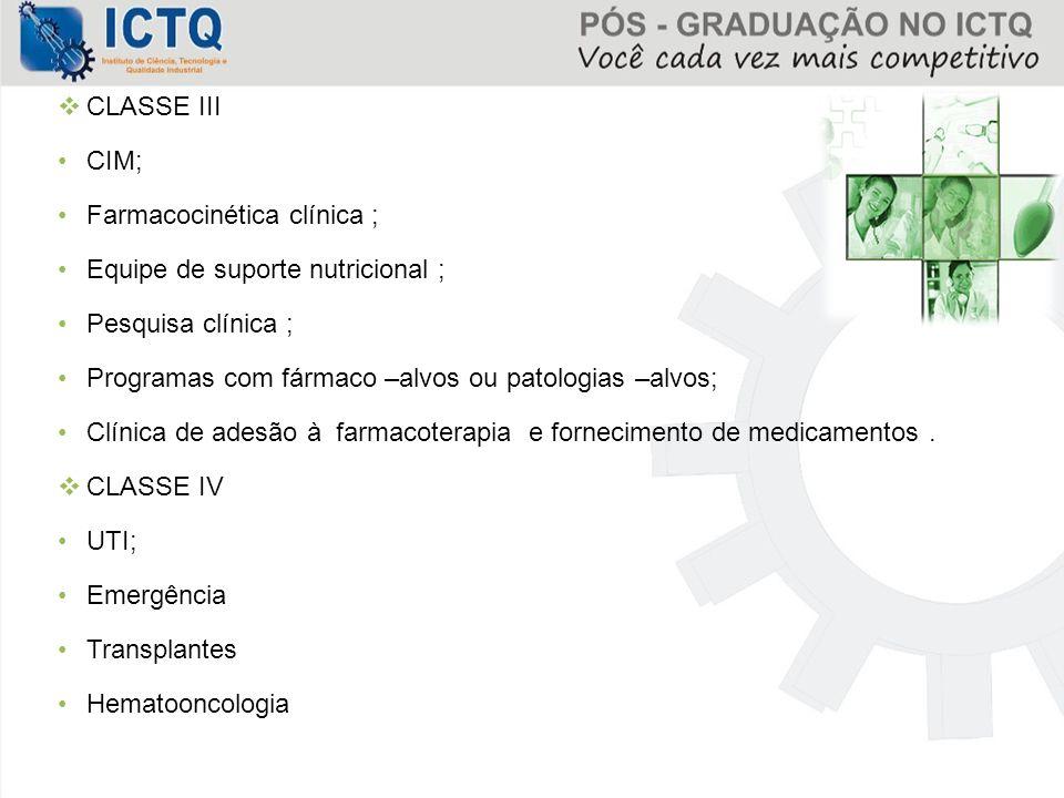 CLASSE III CIM; Farmacocinética clínica ; Equipe de suporte nutricional ; Pesquisa clínica ; Programas com fármaco –alvos ou patologias –alvos;