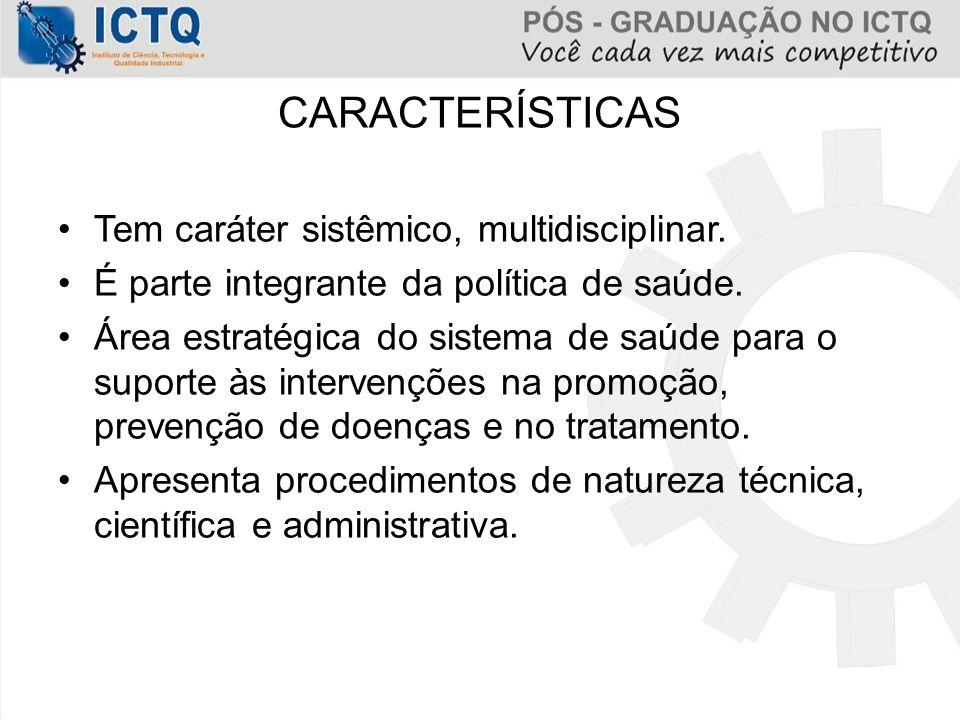 CARACTERÍSTICAS Tem caráter sistêmico, multidisciplinar.