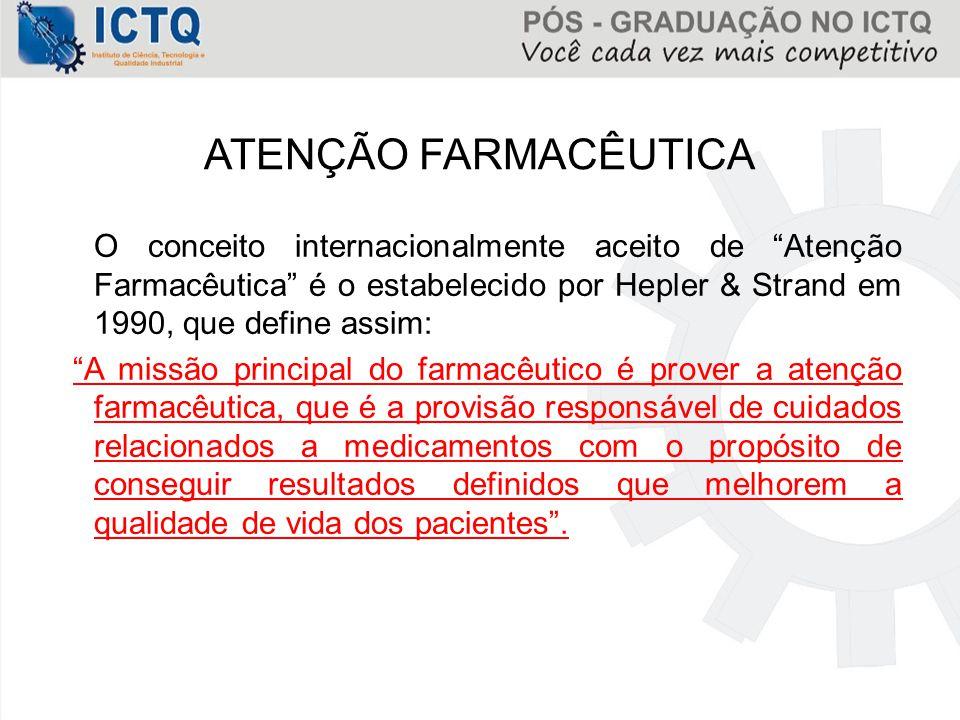 ATENÇÃO FARMACÊUTICA O conceito internacionalmente aceito de Atenção Farmacêutica é o estabelecido por Hepler & Strand em 1990, que define assim: