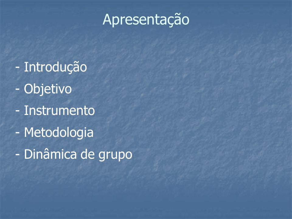 Apresentação - Introdução - Objetivo - Instrumento - Metodologia