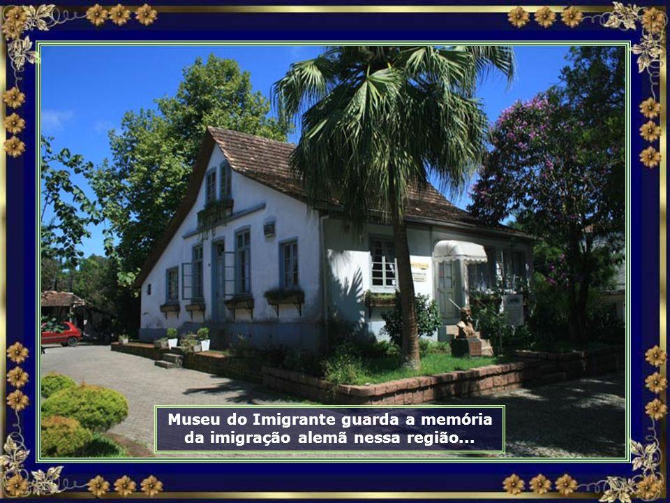 Museu do Imigrante guarda a memória da imigração alemã nessa região...