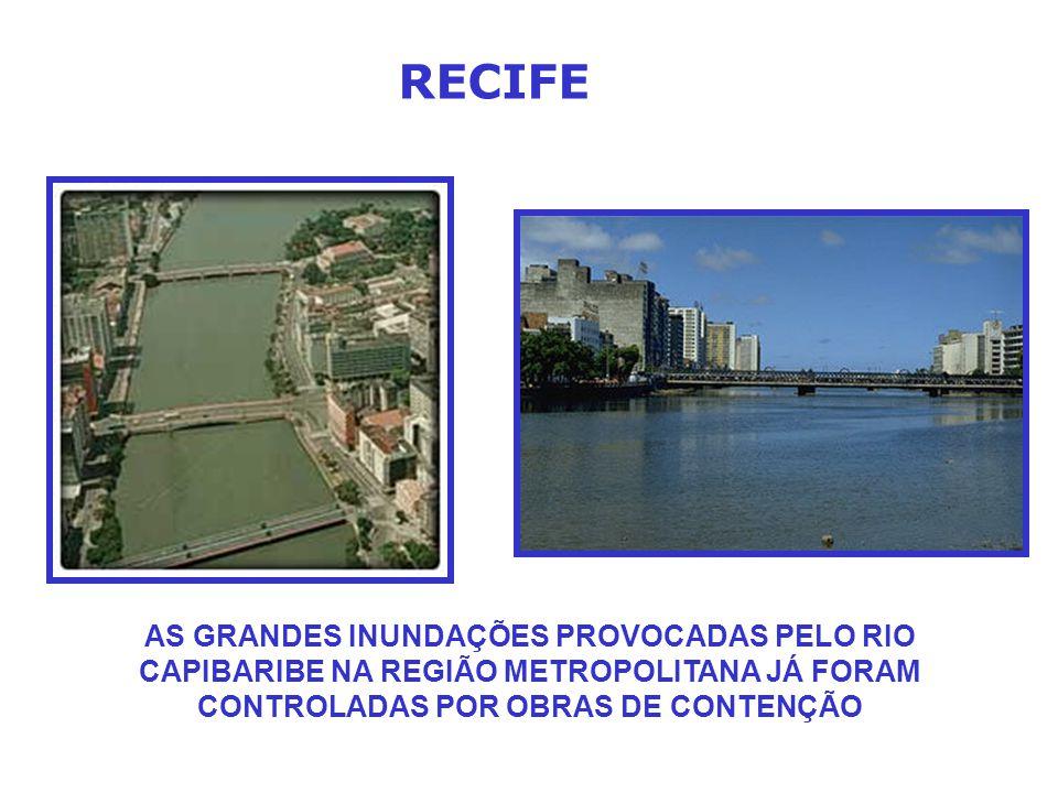 RECIFE AS GRANDES INUNDAÇÕES PROVOCADAS PELO RIO CAPIBARIBE NA REGIÃO METROPOLITANA JÁ FORAM CONTROLADAS POR OBRAS DE CONTENÇÃO.