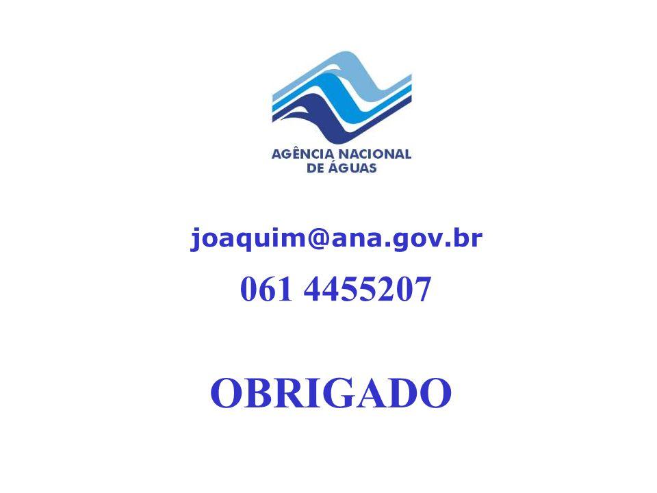 joaquim@ana.gov.br 061 4455207 OBRIGADO