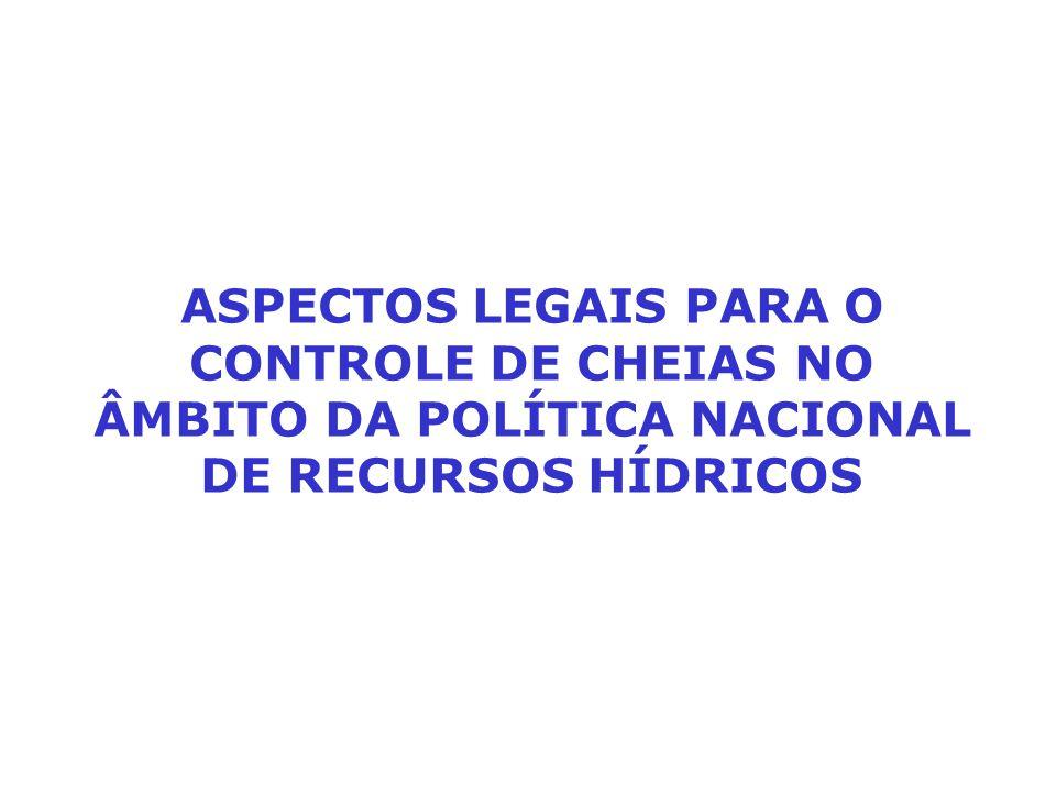 ASPECTOS LEGAIS PARA O CONTROLE DE CHEIAS NO ÂMBITO DA POLÍTICA NACIONAL DE RECURSOS HÍDRICOS