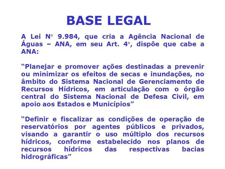 BASE LEGAL A Lei N 9.984, que cria a Agência Nacional de Águas – ANA, em seu Art. 4, dispõe que cabe a ANA:
