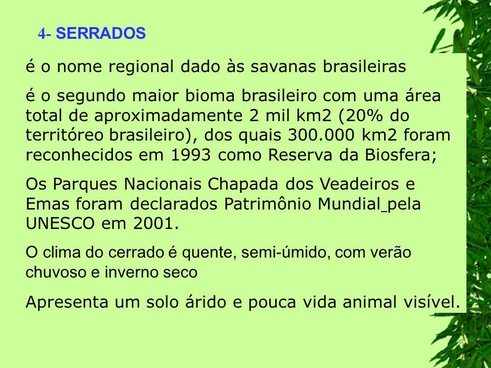 4- SERRADOS é o nome regional dado às savanas brasileiras.