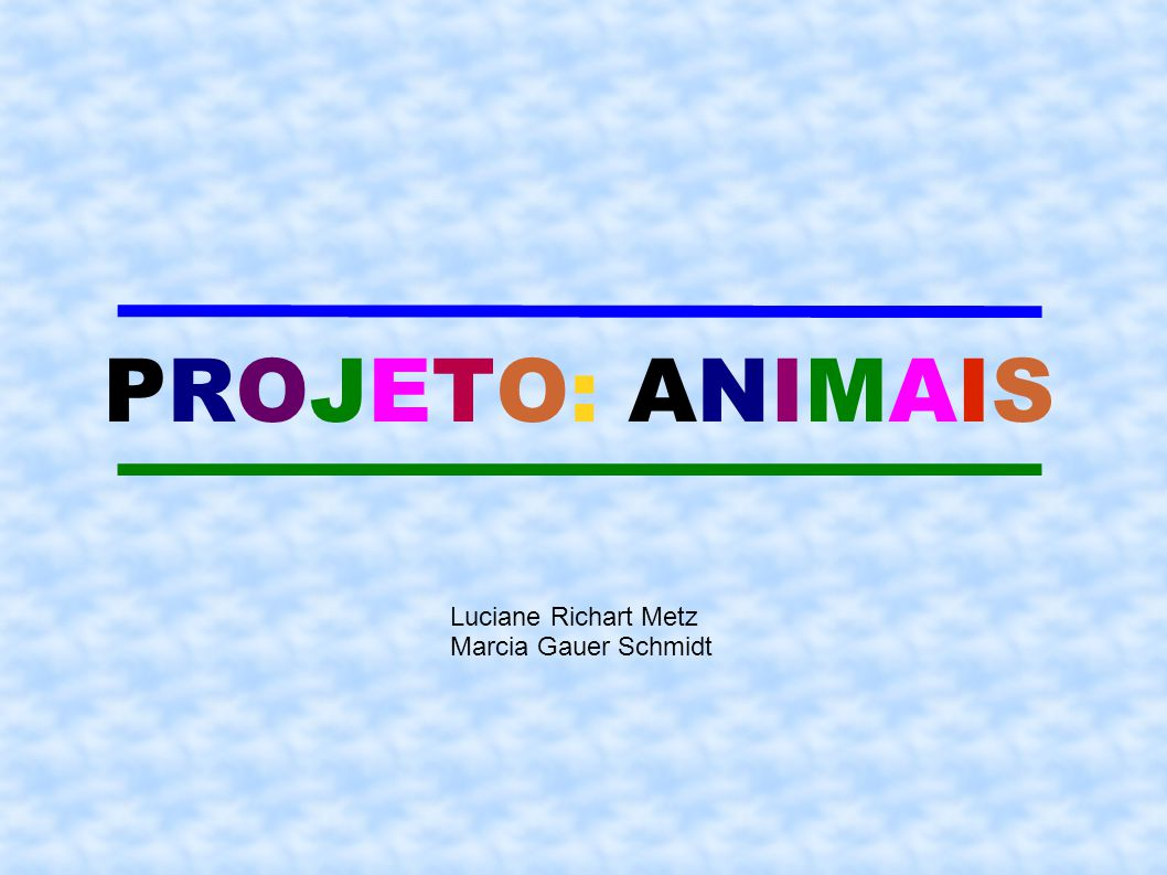 Fabuloso PROJETO: ANIMAIS Luciane Richart Metz Marcia Gauer Schmidt. - ppt  MR38