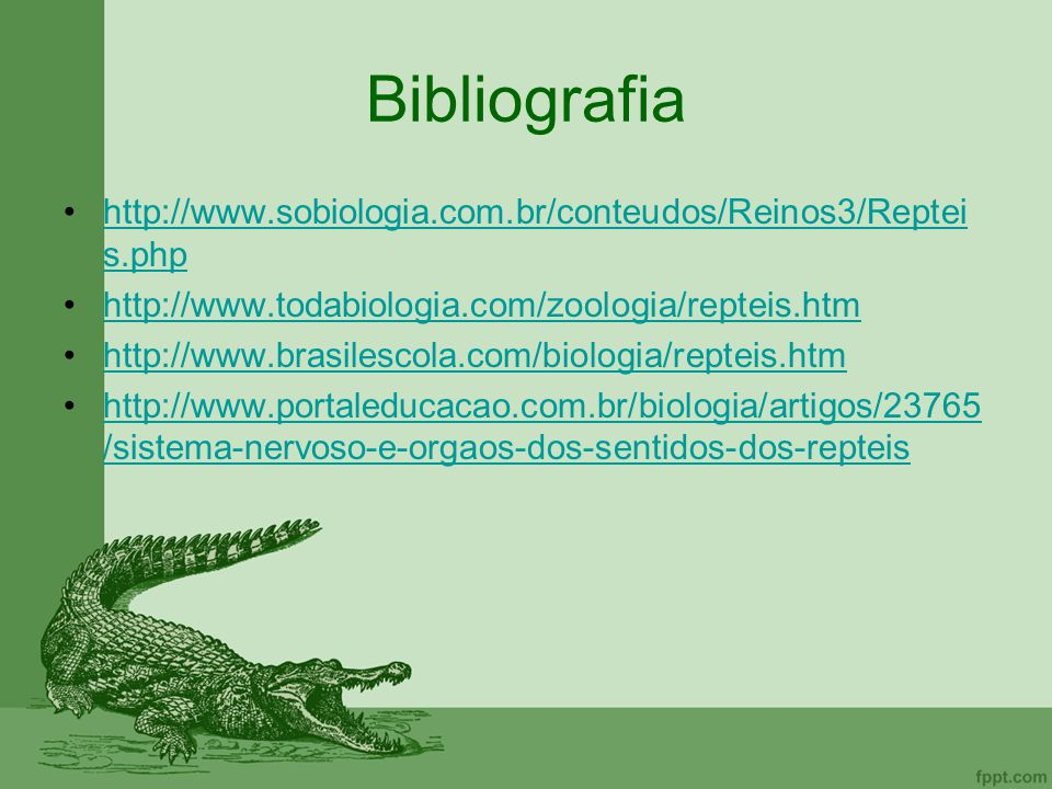 Bibliografia http://www.sobiologia.com.br/conteudos/Reinos3/Repteis.php. http://www.todabiologia.com/zoologia/repteis.htm.
