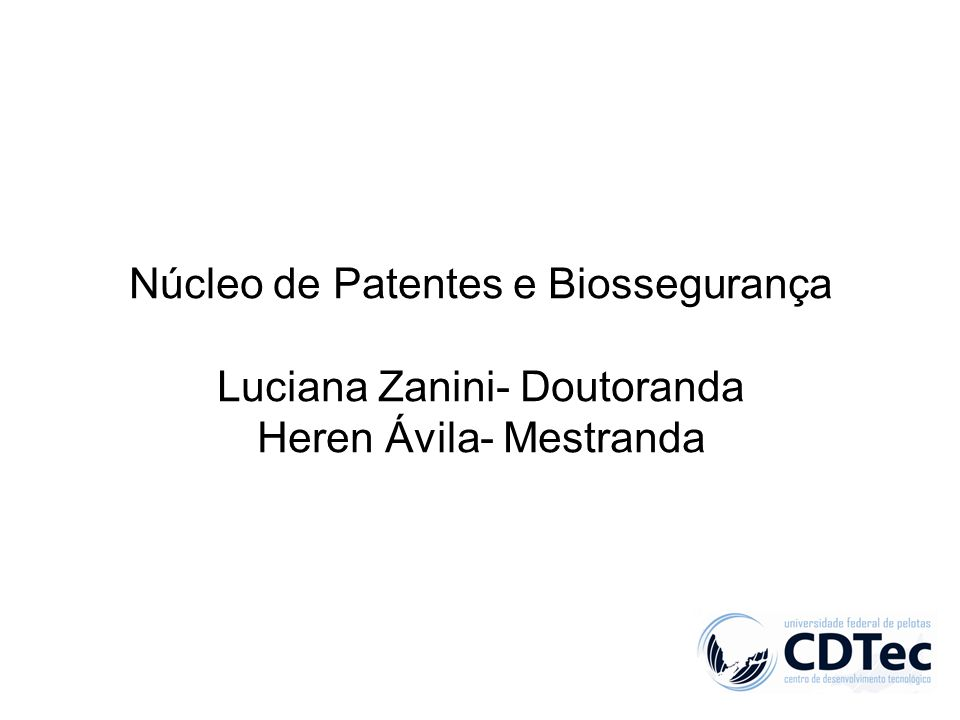 Núcleo de Patentes e Biossegurança Luciana Zanini- Doutoranda Heren Ávila- Mestranda