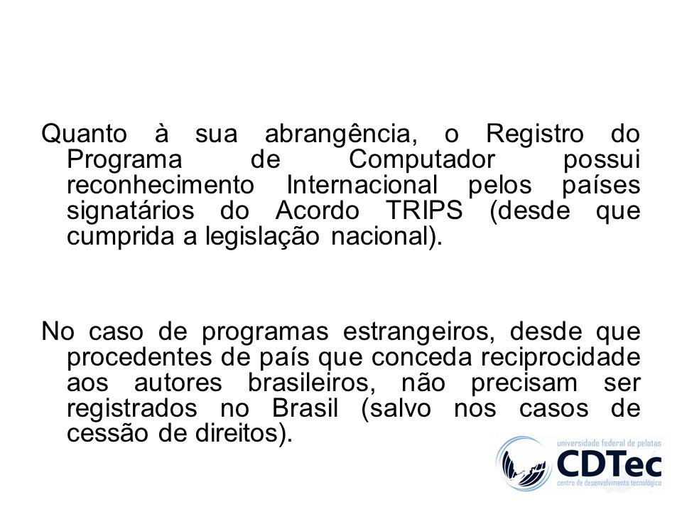 Quanto à sua abrangência, o Registro do Programa de Computador possui reconhecimento Internacional pelos países signatários do Acordo TRIPS (desde que cumprida a legislação nacional).