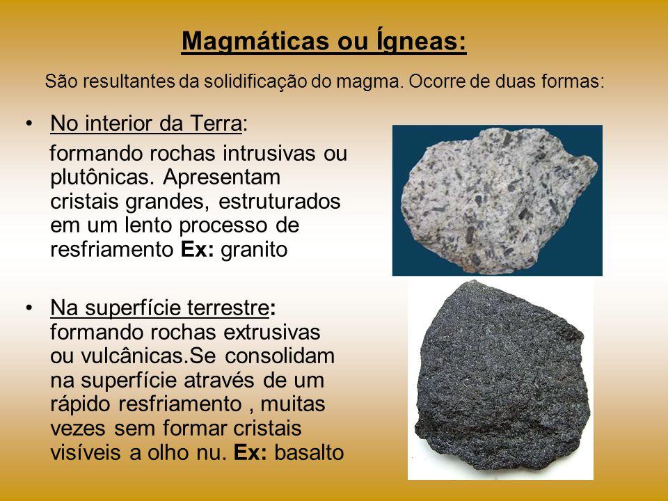 Magmáticas ou Ígneas: São resultantes da solidificação do magma