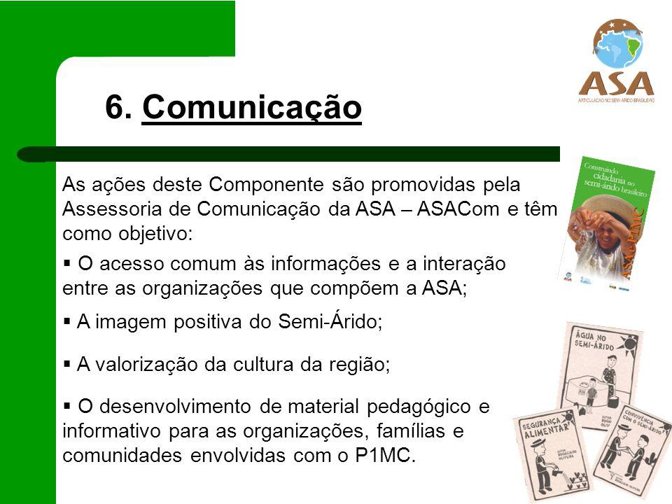6. Comunicação As ações deste Componente são promovidas pela Assessoria de Comunicação da ASA – ASACom e têm como objetivo:
