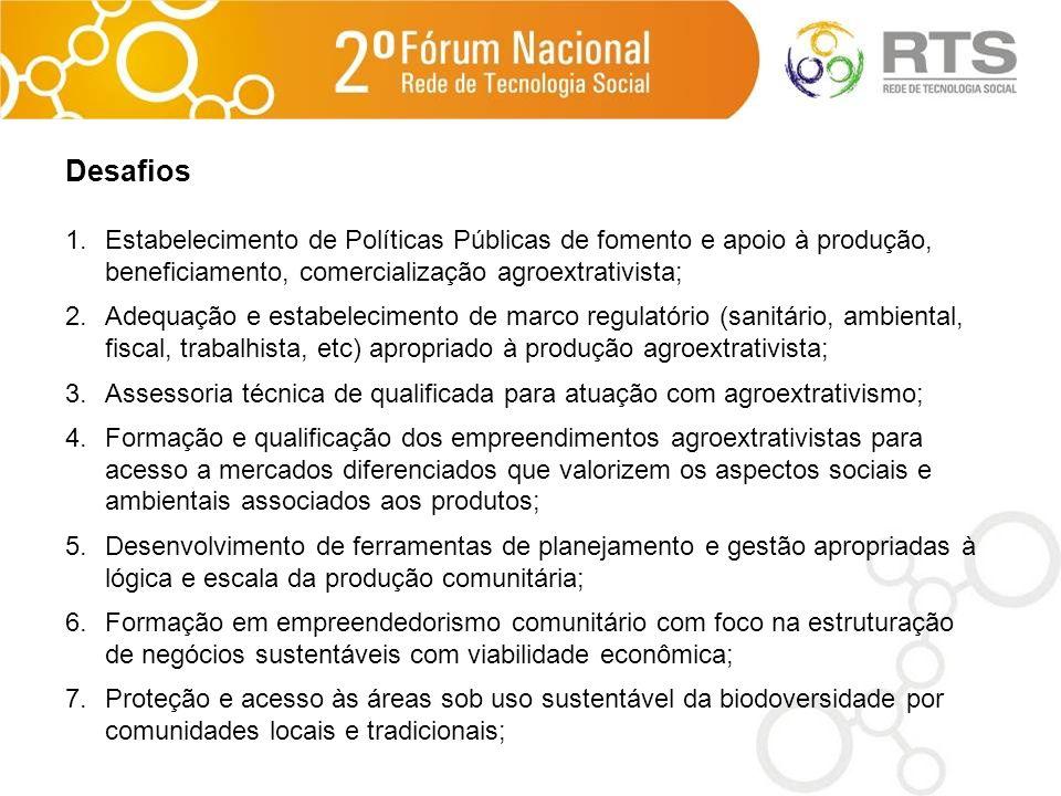 Desafios Estabelecimento de Políticas Públicas de fomento e apoio à produção, beneficiamento, comercialização agroextrativista;