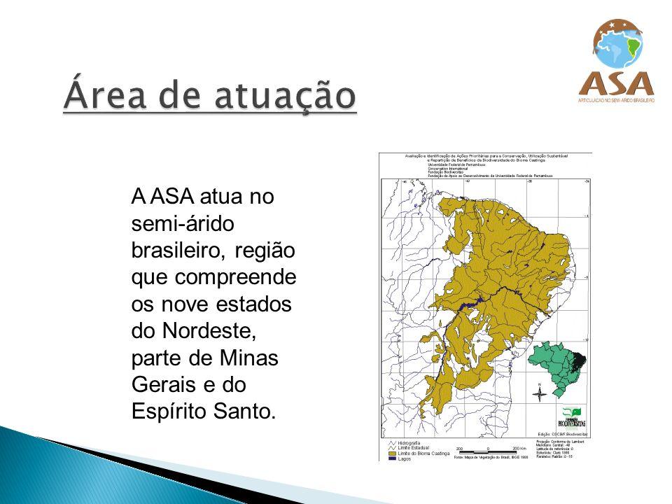 Área de atuação A ASA atua no semi-árido brasileiro, região que compreende os nove estados do Nordeste, parte de Minas Gerais e do Espírito Santo.