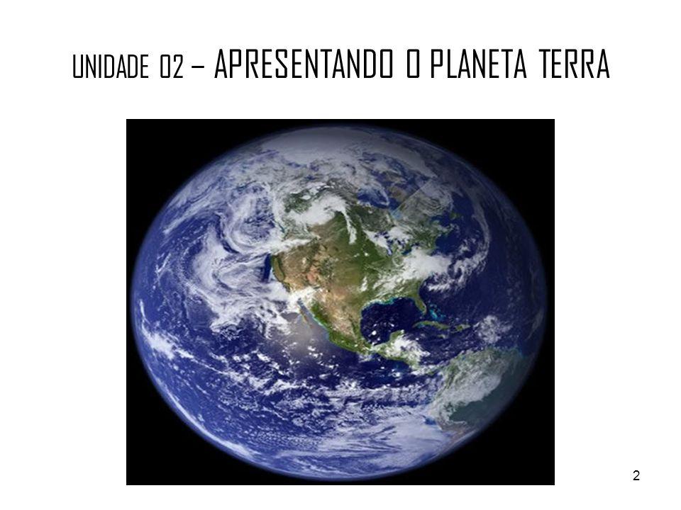 UNIDADE 02 – APRESENTANDO O PLANETA TERRA