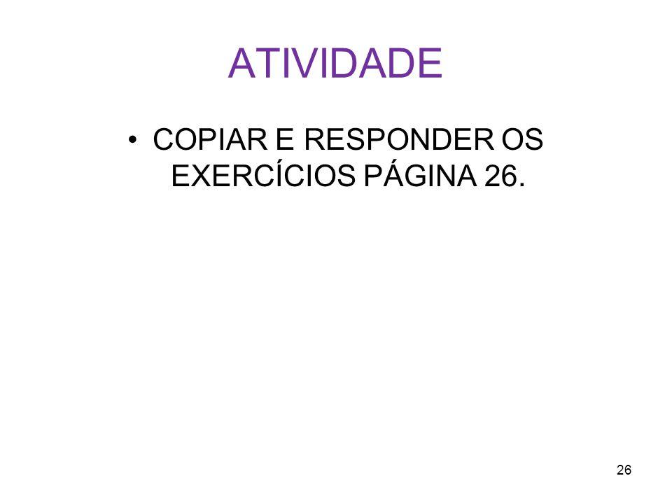 COPIAR E RESPONDER OS EXERCÍCIOS PÁGINA 26.