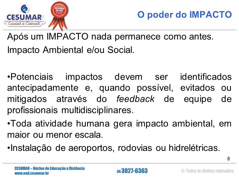 O poder do IMPACTO Após um IMPACTO nada permanece como antes. Impacto Ambiental e/ou Social.