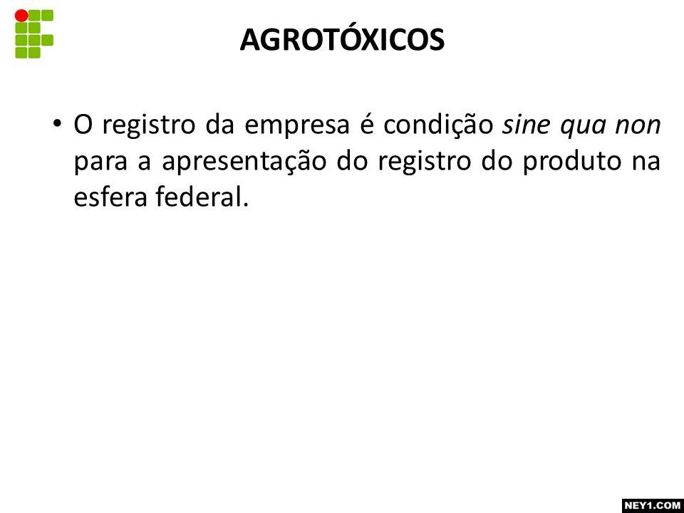 AGROTÓXICOS O registro da empresa é condição sine qua non para a apresentação do registro do produto na esfera federal.