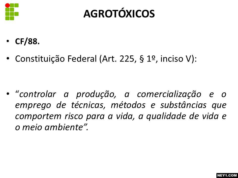 AGROTÓXICOS Constituição Federal (Art. 225, § 1º, inciso V):