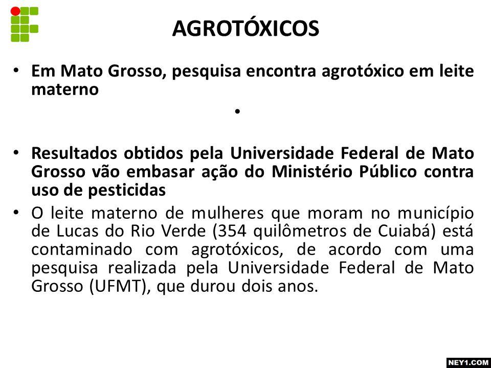 AGROTÓXICOS Em Mato Grosso, pesquisa encontra agrotóxico em leite materno.