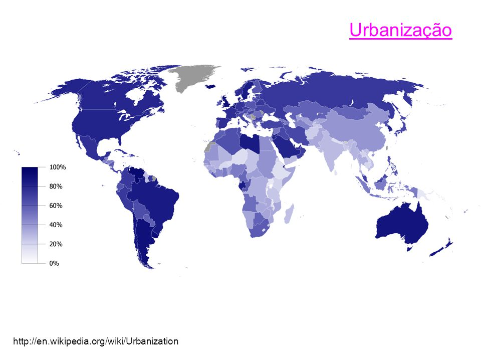 Urbanização http://en.wikipedia.org/wiki/Urbanization