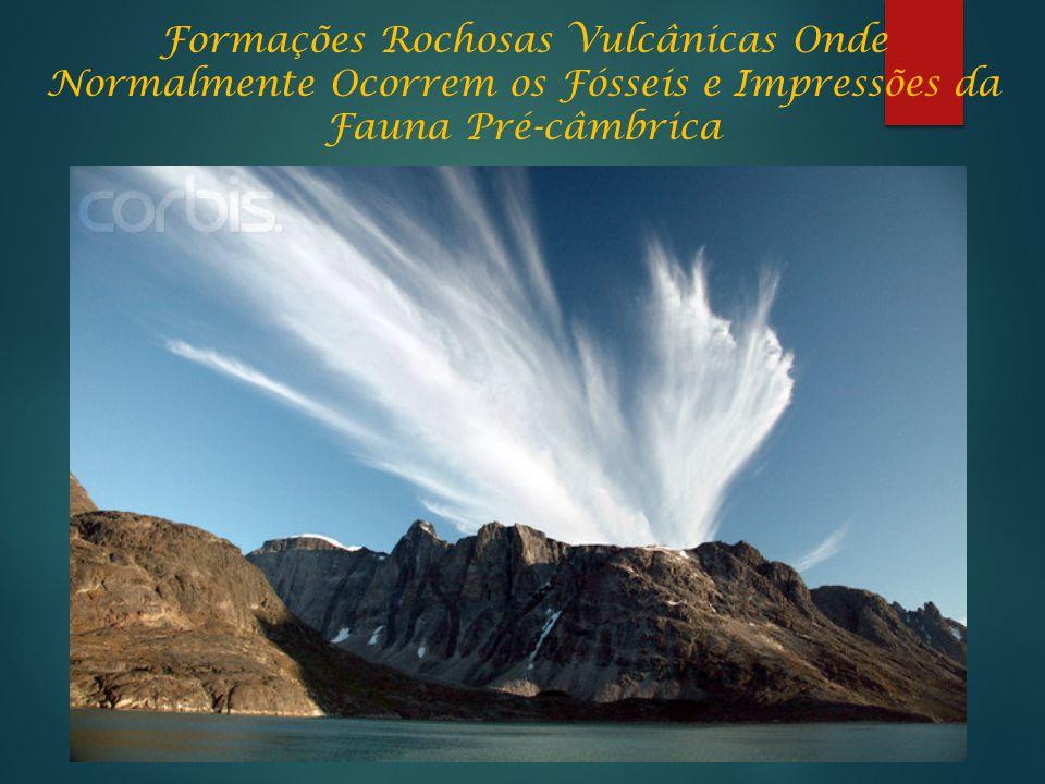 Formações Rochosas Vulcânicas Onde Normalmente Ocorrem os Fósseis e Impressões da Fauna Pré-câmbrica
